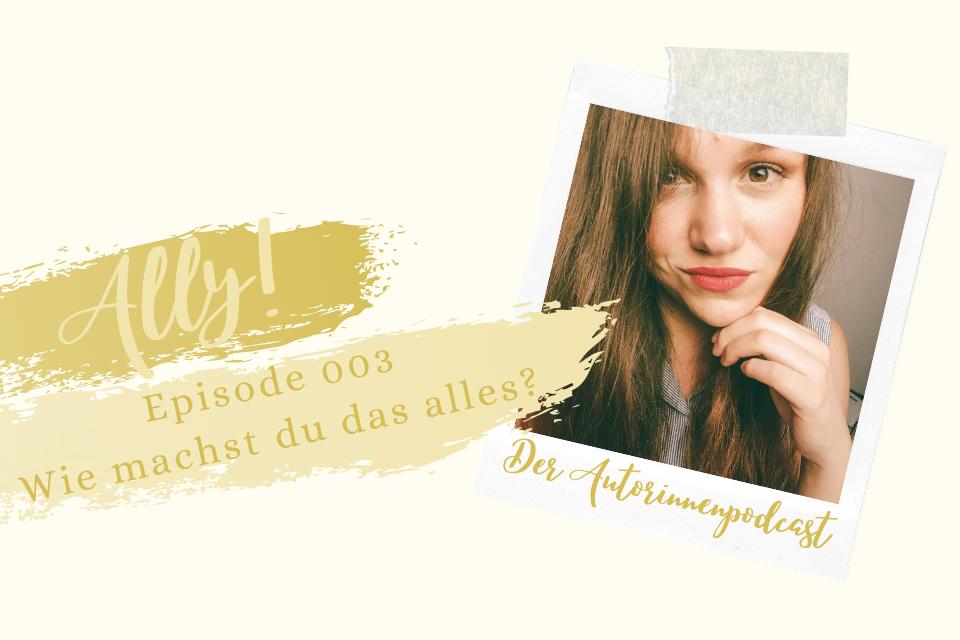 Ally! Der Autorinnenpodcast – Episode 003: Wie schaffst du das alles?